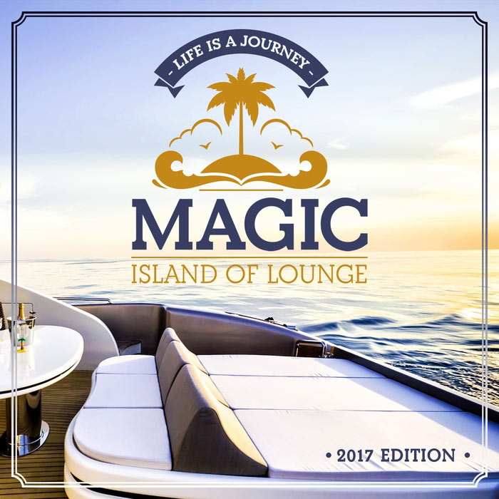 Magic Island Of Lounge 2017 Edition (Life Is A Journey) [2017]
