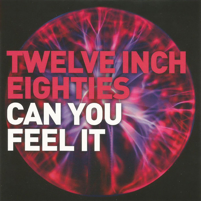 Twelve Inch Eighties: Can You Feel It [2016]