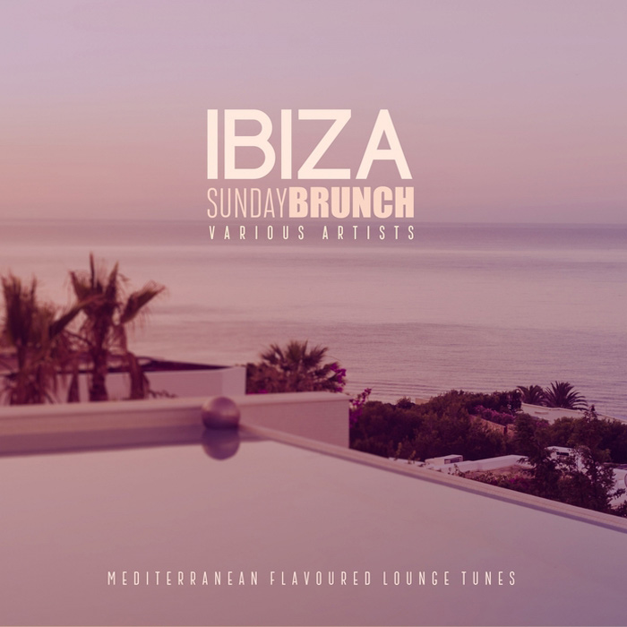 Ibiza Sunday Brunch (Mediterranean Flavoured Lounge Tunes) [2017]