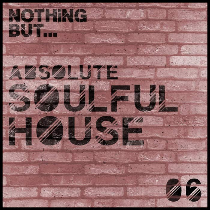 Nothing But... Absolute Soulful House (Vol. 6) [2017]