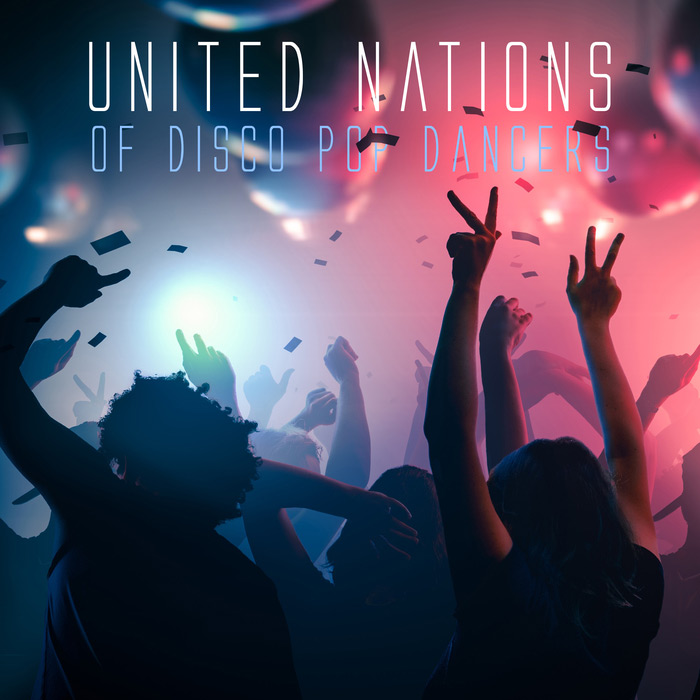 United Nations of Disco Pop Dancers [2017]