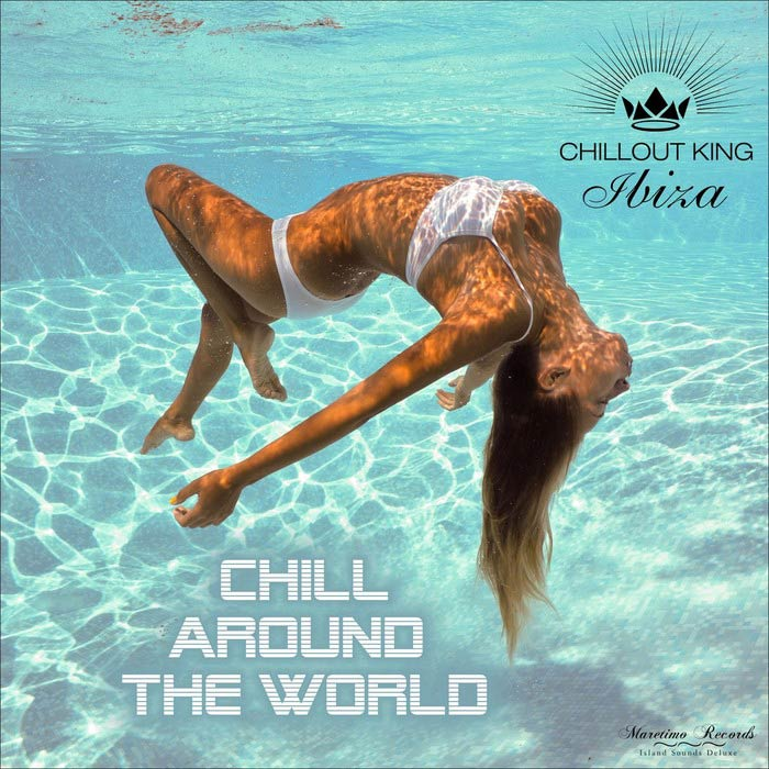 Chillout King Ibiza - Chill Around The World (Best Chillout & Chillhouse Music)