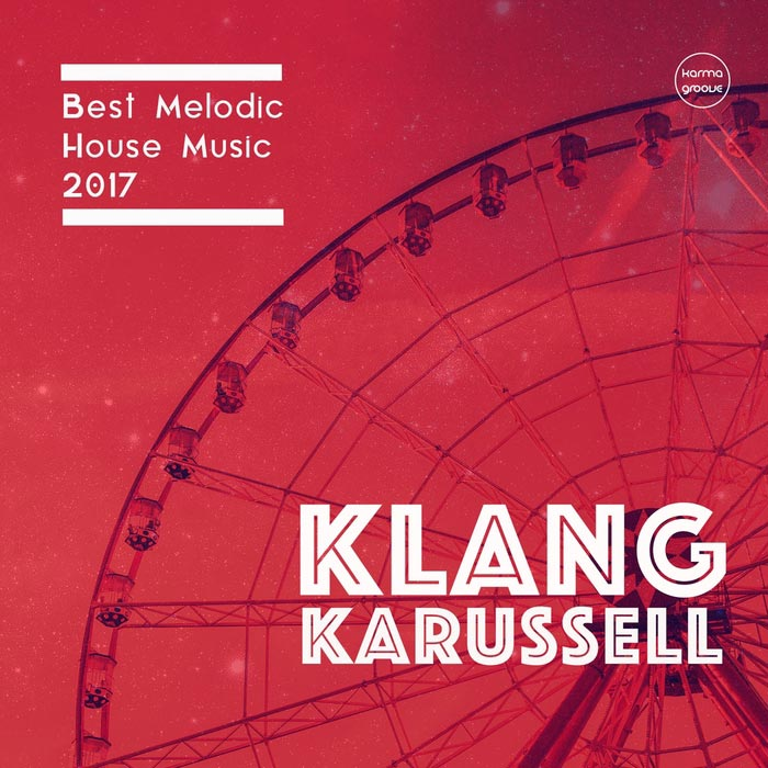Klang Karussell Vol. 6 (Best Of Melodic House 2017) [2017]