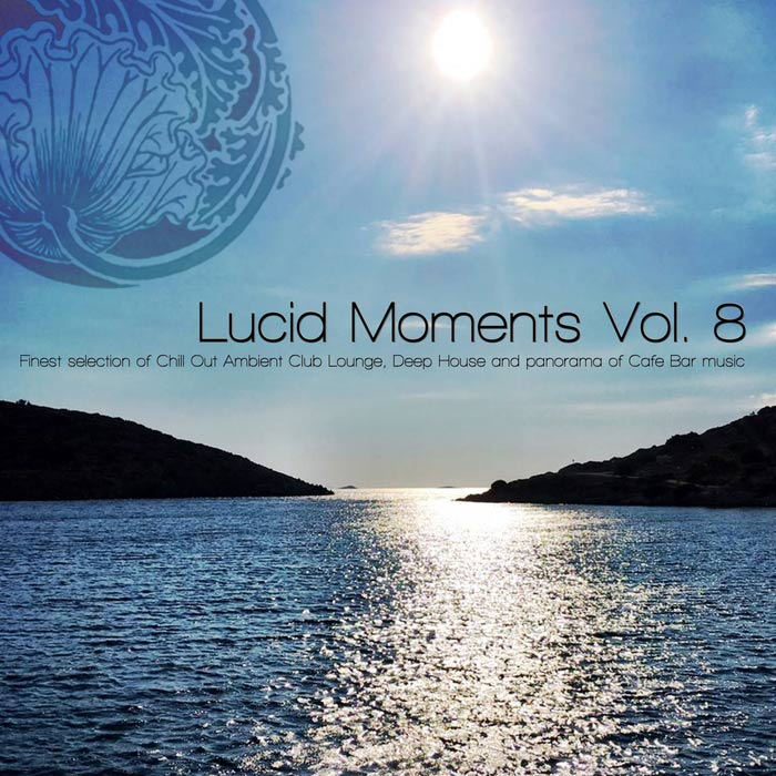 Lucid Moments Vol. 8 (Finest Selection Of Chill Out Ambient Club Lounge, Deep House And Panorama Of Cafe Bar Music) [2017]