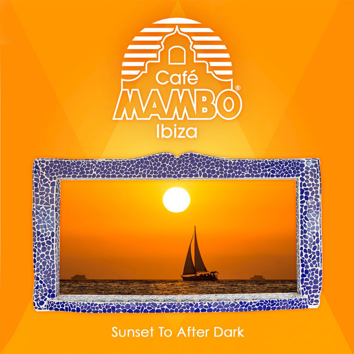 Cafe Mambo Ibiza (Sunset To After Dark) [2017]