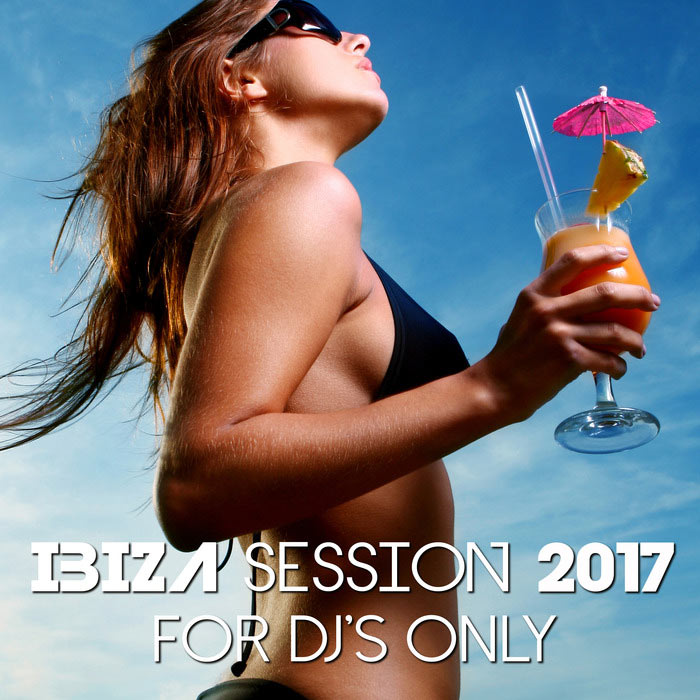 Ibiza Session 2017 (For DJ's Only) [2017]