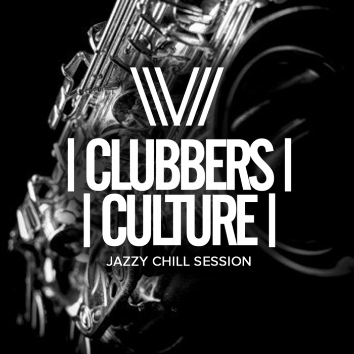 Clubbers Culture: Jazzy Chill Session [2017]