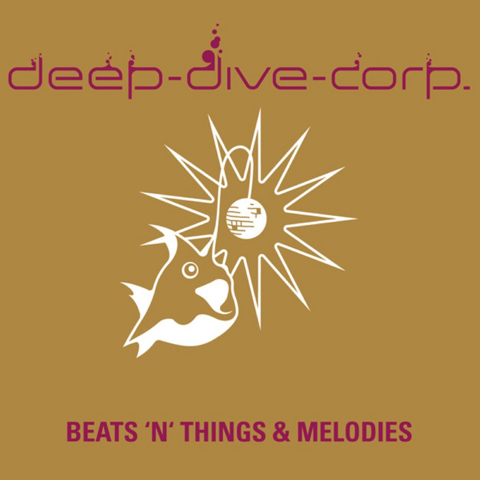Deep Dive Corp - Beats 'n' Things & Melodies [2012]