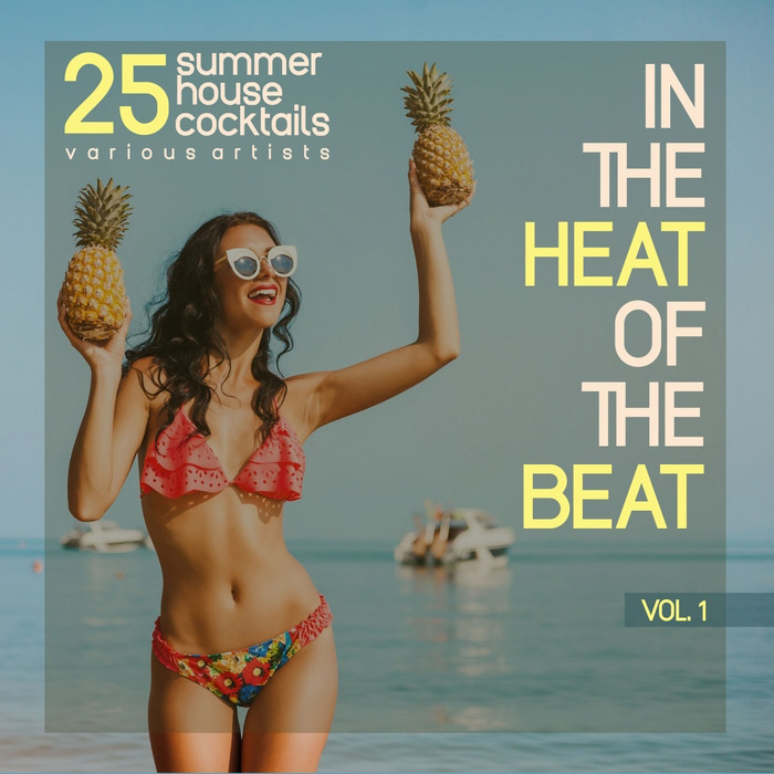 In The Heat Of The Beat Vol. 1 (25 Summer House Cocktails) [2017]