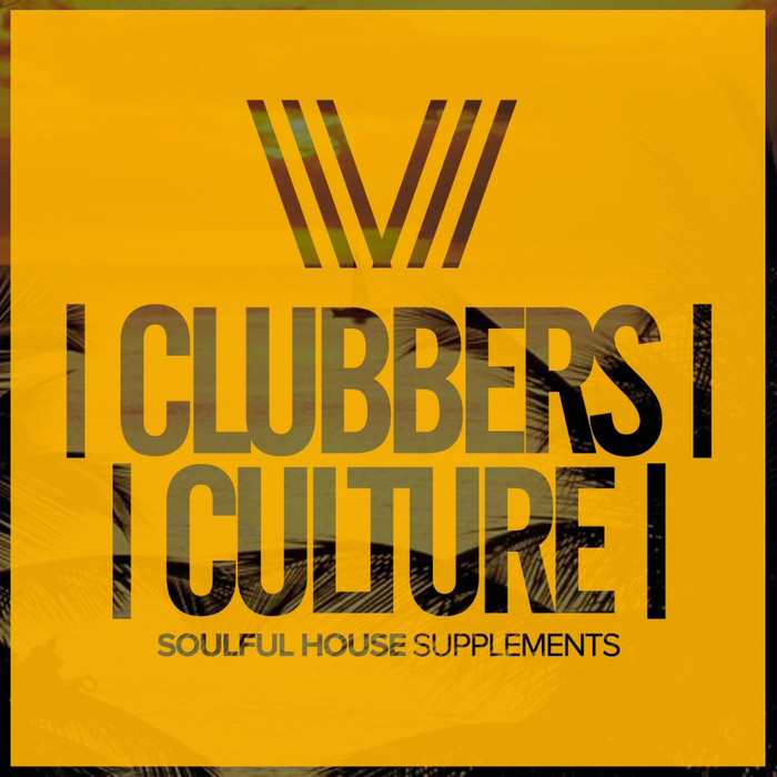 Clubbers Culture: Soulful House Supplements [2017]