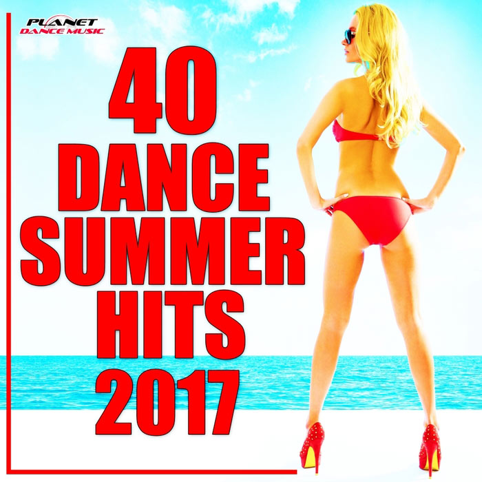 40 Dance Summer Hits 2017 [2017]