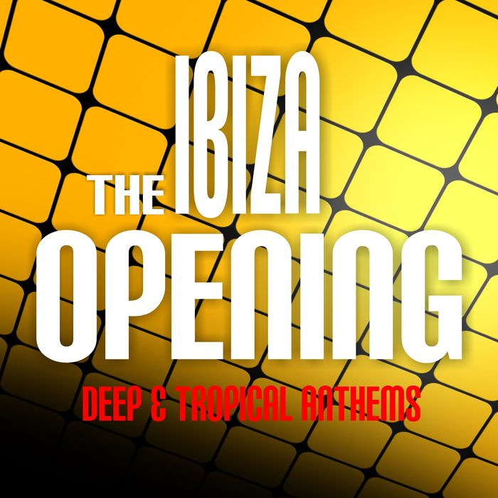 The Ibiza Opening (Deep & Tropical Anthems) [2017]
