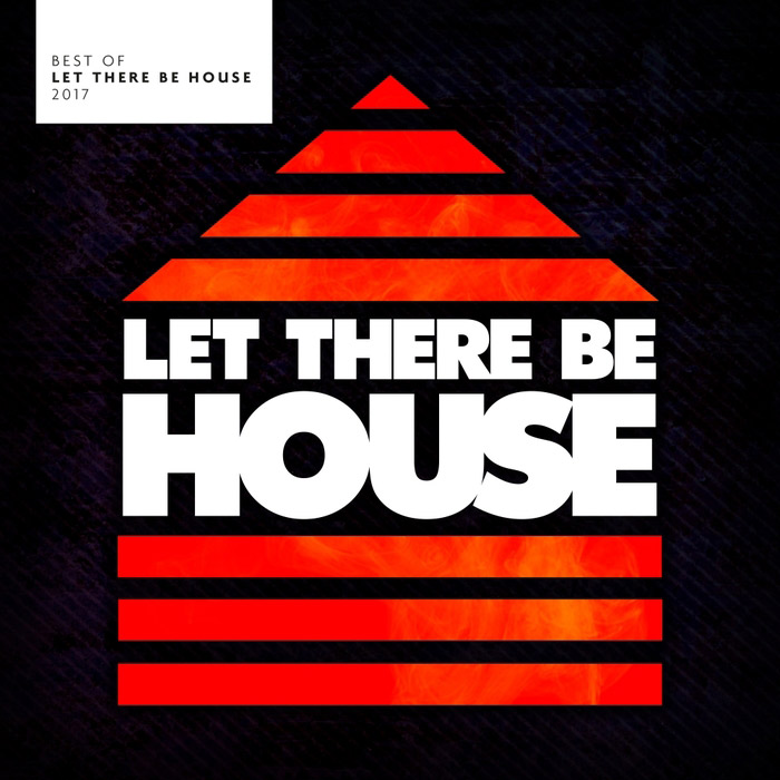 Best Of Let There Be House 2017 [2017]