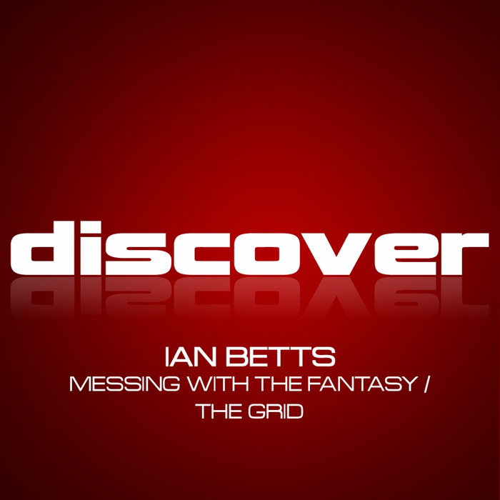Ian Betts - Messing With The Fantasy / The Grid [2013]