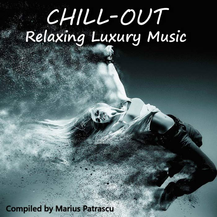 Chill-Out Relaxing Luxury Music (Compiled And Mixed By Marius Patrascu) [2017]