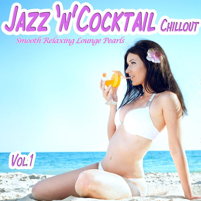 Jazz 'n' Cocktail Chillout Vol. 1 (Smooth Relaxing Lounge Pearls) [2013]