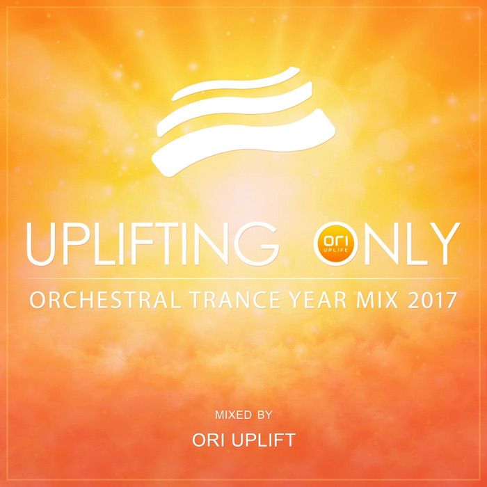 Uplifting Only - Orchestral Trance Year Mix 2017 (unmixed tracks + Mixed by Ori Uplift)
