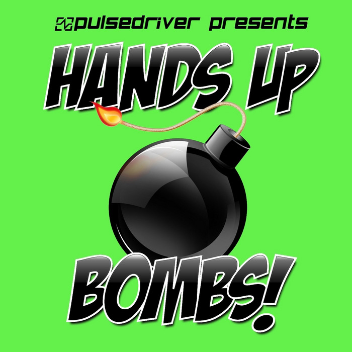 Pulsedriver Presents Hands Up Bombs! (unmixed tracks) [2012]