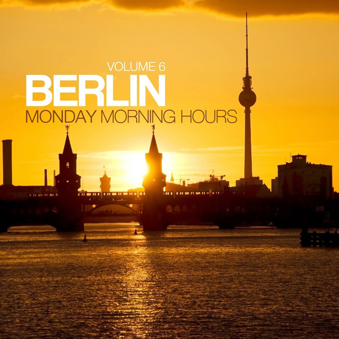 Berlin: Monday Morning Hours (Vol. 6) [2013]