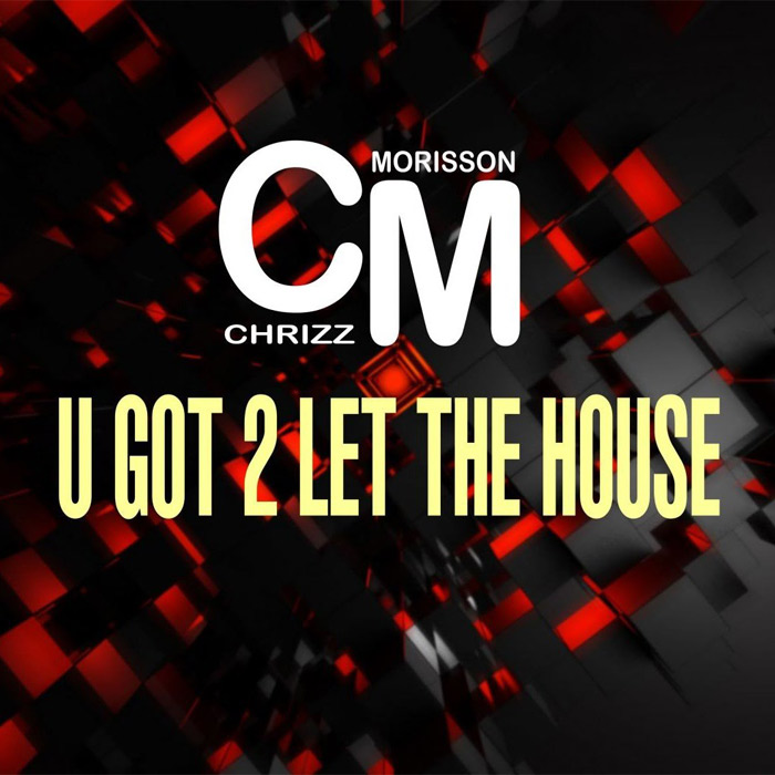 Chrizz Morisson - U Got 2 Let The House (club mix)