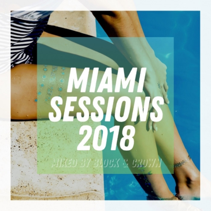 Miami Sessions 2018 Mixed By Block & Crown [2018]