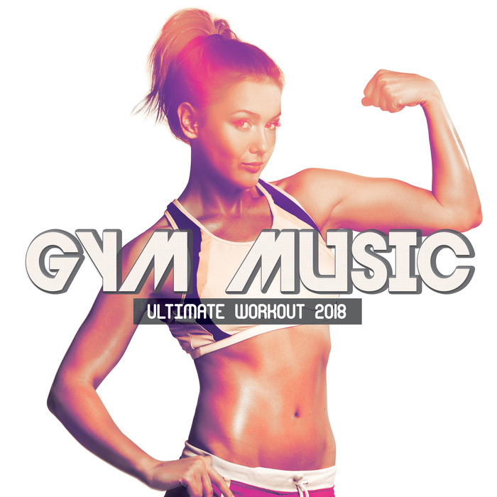 Gym Music Ultimate Workout 2018 [2018]