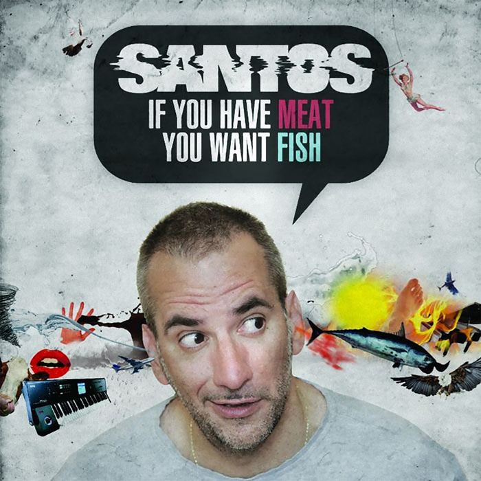 Santos - If You Have Meat You Want Fish [2011]