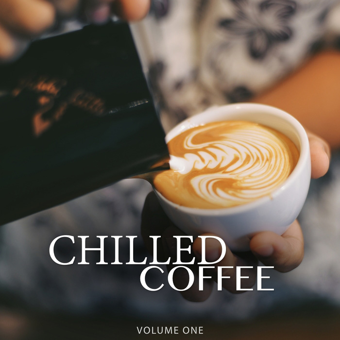 Chilled Coffee Vol. 1 (Amazing Backround Music For Cafe, Restaurant Or Home) [2018]