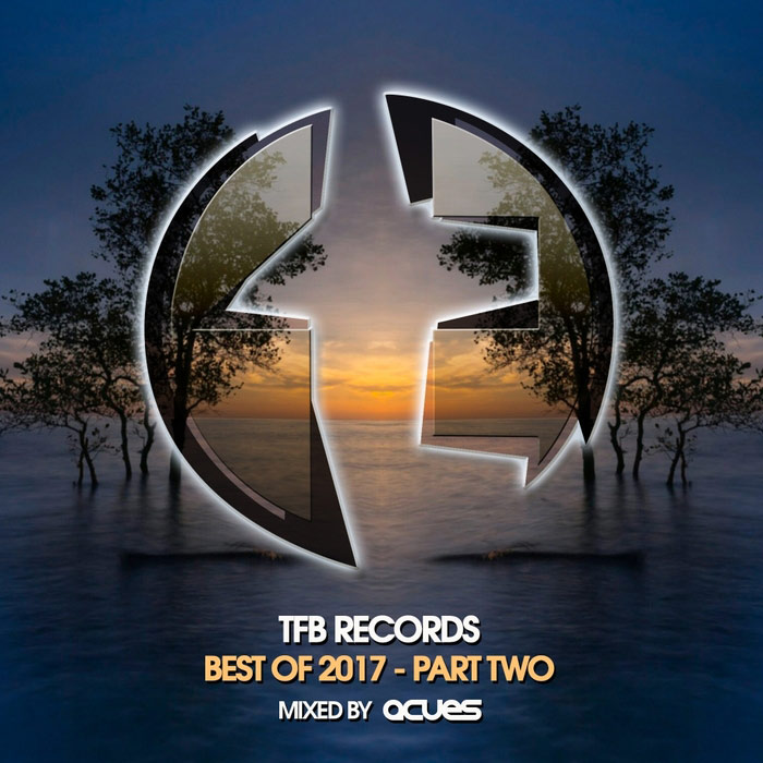 TFB Records: Best of 2017 - Part 2 (Mixed by Acues) [2018]