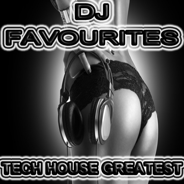 DJ Favourites Tech House Greatest (Uncompromising & Straight Techno, Electro, Tech House Picker) [2012]