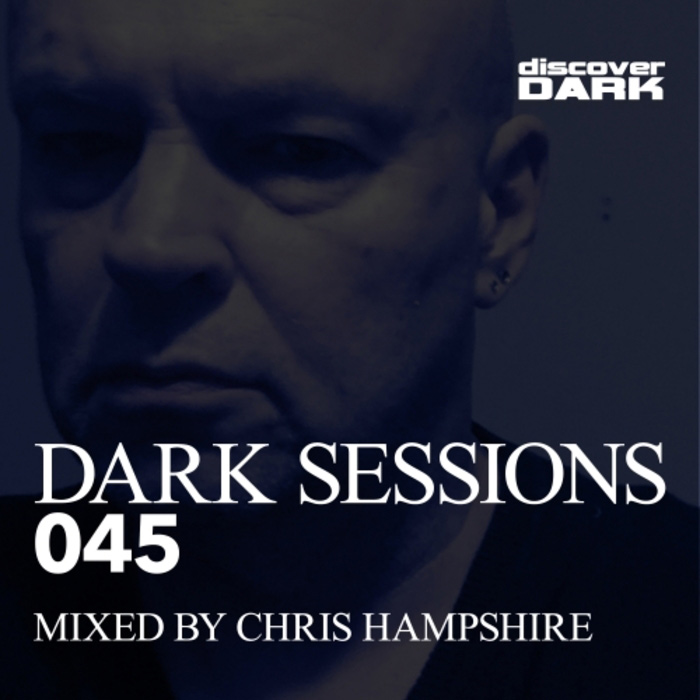 Dark Sessions 045 (unmixed tracks + mixed by Chris Hampshire) [2018]