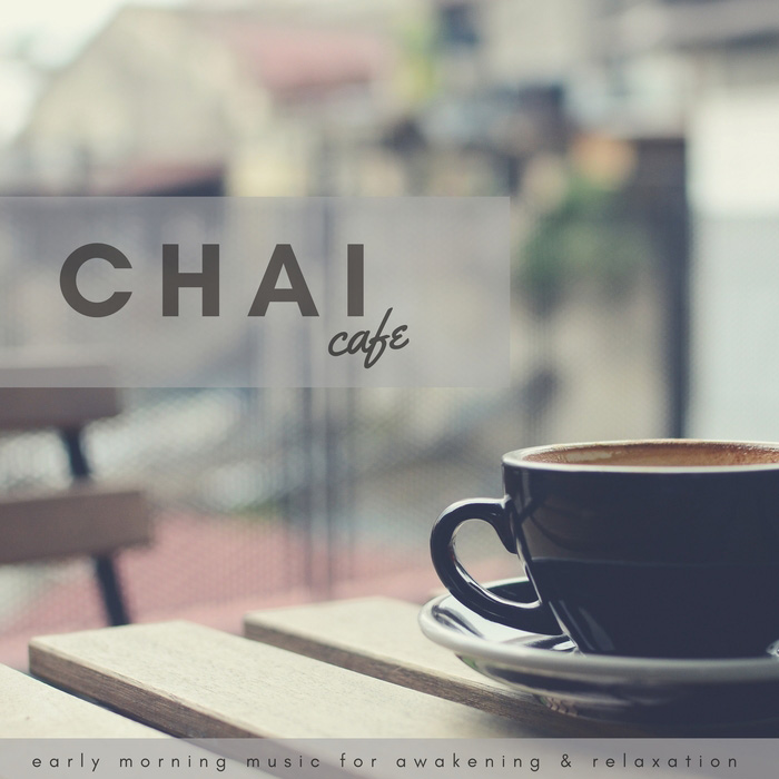 Chai Cafe (Early Morning Music For Awakening & Relaxation) [2018]