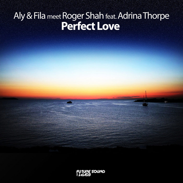 Aly & Fila meet Roger Shah feat. Adrina Thorpe - Perfect Love [2012]
