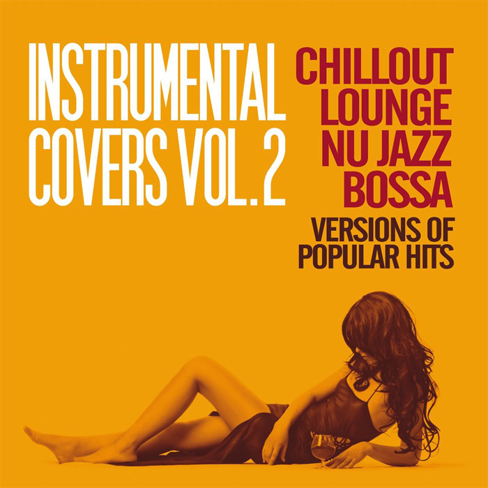 Instrumental Covers Vol. 2 (Chillout, Lounge, Nu Jazz, Bossa Versions of Pupolar Hits) [2018]