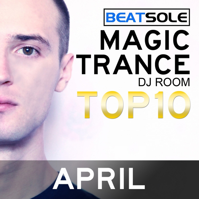 Magic Trance DJ Room Top 10 April 2013 (unmixed tracks + mixed by Beatsole) [2013]