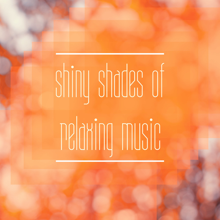 Shiny Shades Of Relaxing Music [2018]