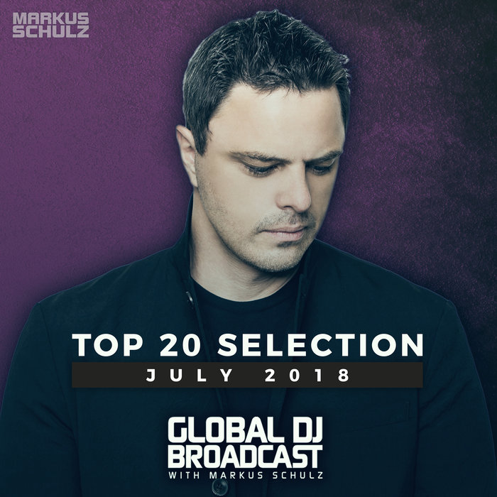 Global DJ Broadcast (Top 20 July 2018) [2018]
