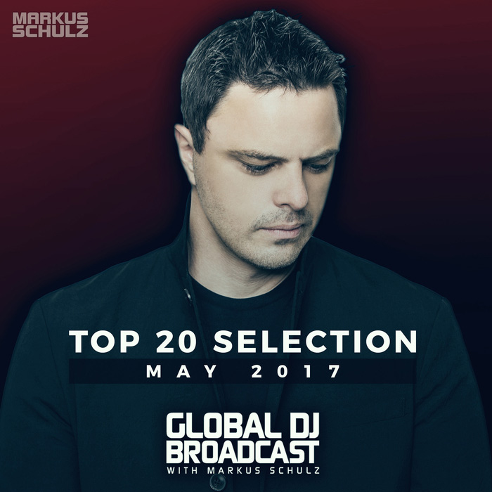 Global DJ Broadcast (Top 20 May 2017) [2017]