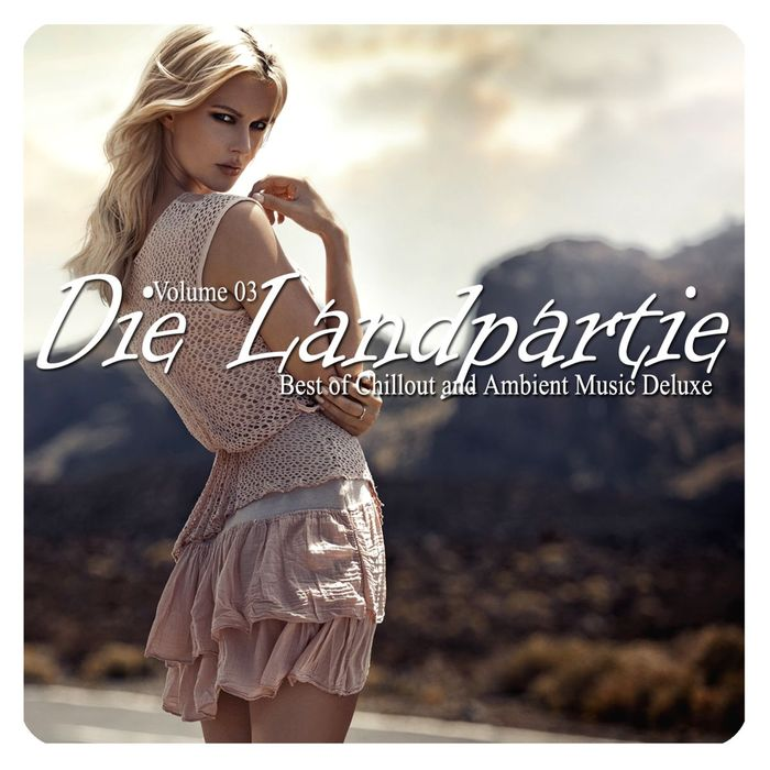 Die Landpartie Vol. 03 (Best Of Chillout And Ambient Music Deluxe) [2018]