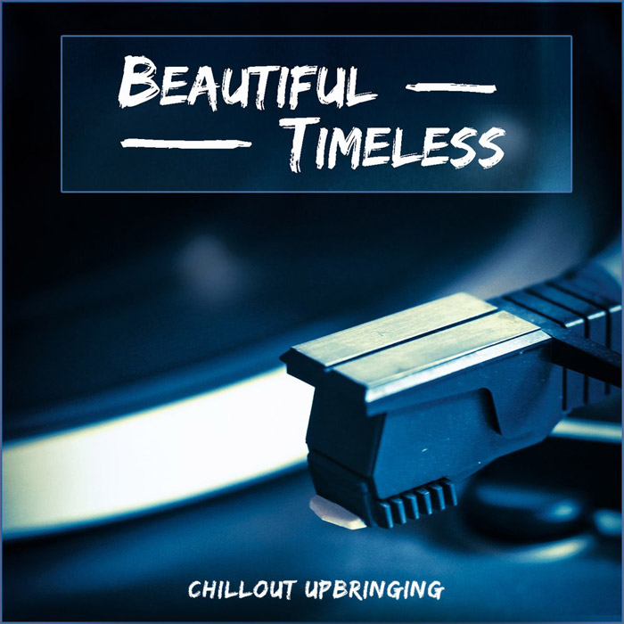 Beautiful Timeless (Chillout Upbringing) [2018]