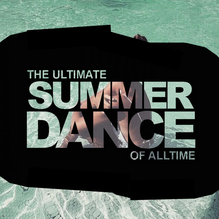 The Ultimate Summer Dance Of Alltime [2018]