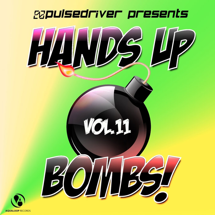 Pulsedriver Presents: Hands Up Bombs! (Vol. 11) [2017]
