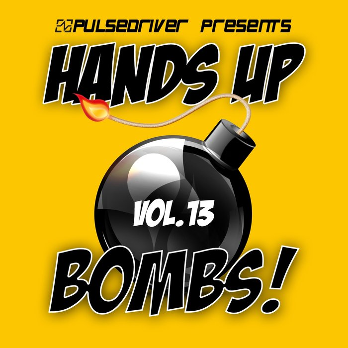 Pulsedriver Presents: Hands Up Bombs! (Vol. 13) [2018]