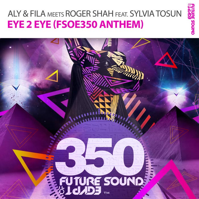 Aly & Fila with Roger Shah feat. Sylvia Tosun - Eye 2 Eye (FSOE350 Anthem) [2014]