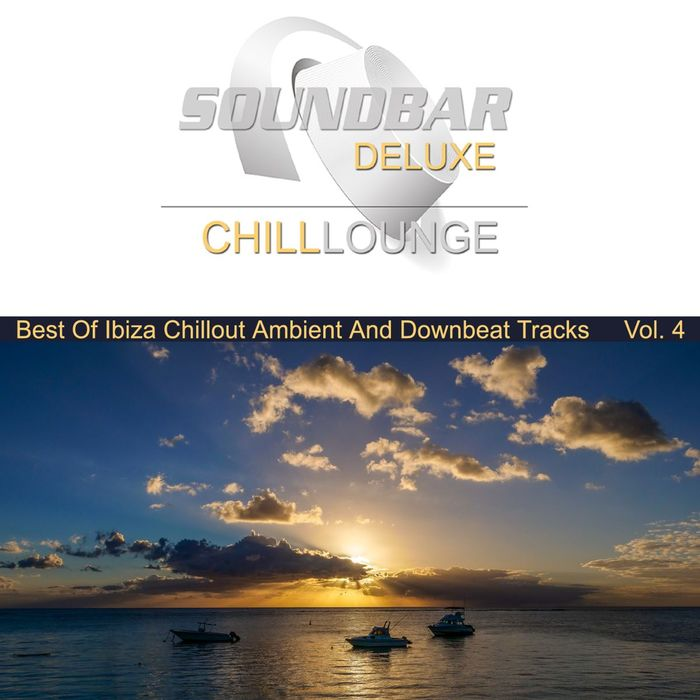 Soundbar Deluxe Chill Lounge Vol. 4 (Best Of Ibiza Chillout Ambient & Downbeat Tracks) [2018]