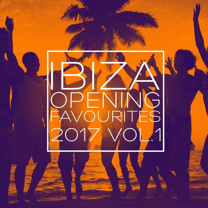 Ibiza Opening Favourites 2017 Vol. 1 (Selection of Dance Music) [2017]
