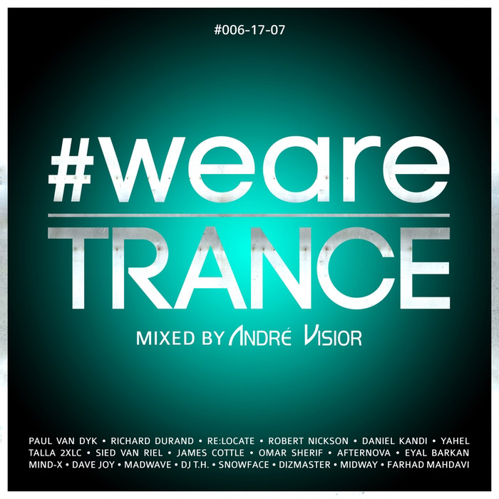 #WeAreTrance #006-17-07 (unmixed + mixed By Andre Visior)