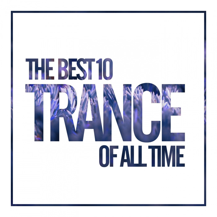 The Best 10 Trance Of All Time [2017]