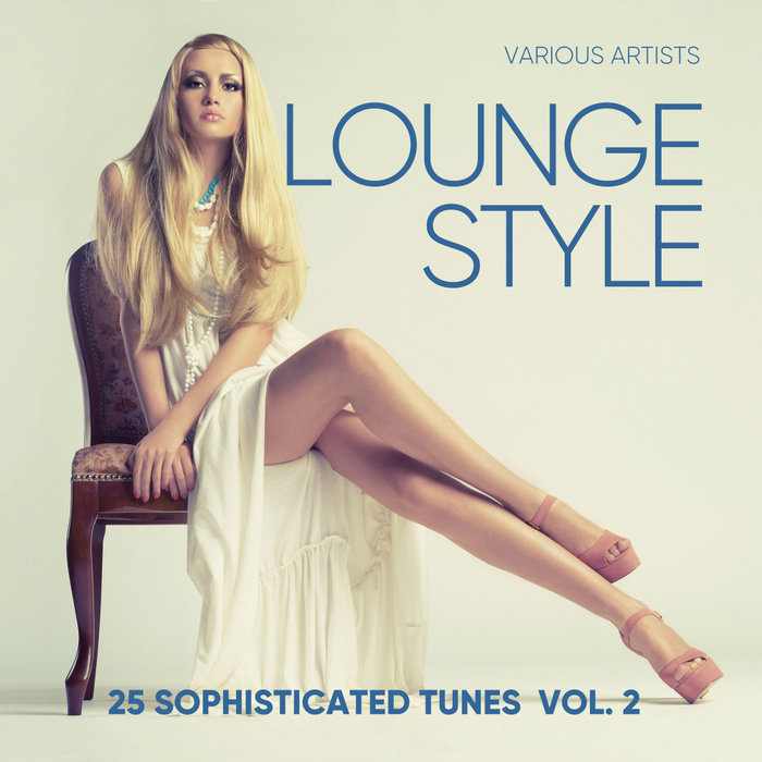 Lounge Style (25 Sophisticated Tunes) Vol. 2 [2018]
