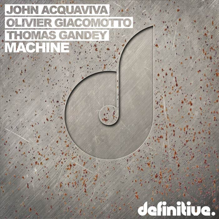 John Acquaviva, Olivier Giacomotto & Thomas Gandey - Machine